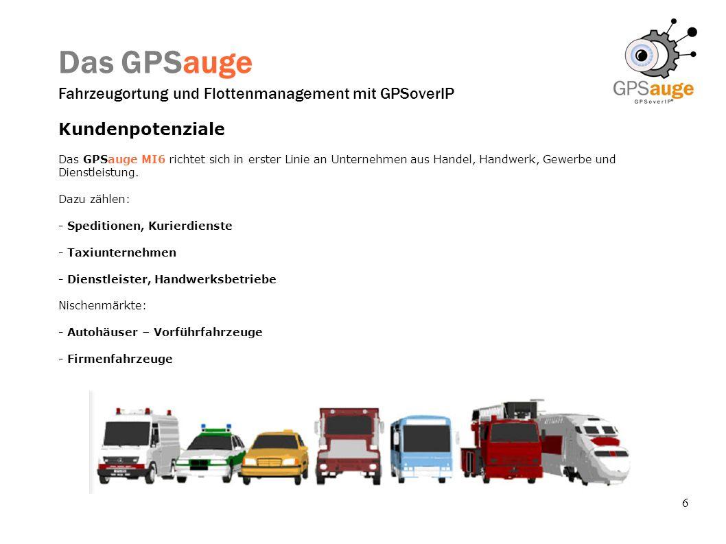 6 Das GPSauge Fahrzeugortung und Flottenmanagement mit GPSoverIP Kundenpotenziale Das GPSauge MI6 richtet sich in erster Linie an Unternehmen aus Hand