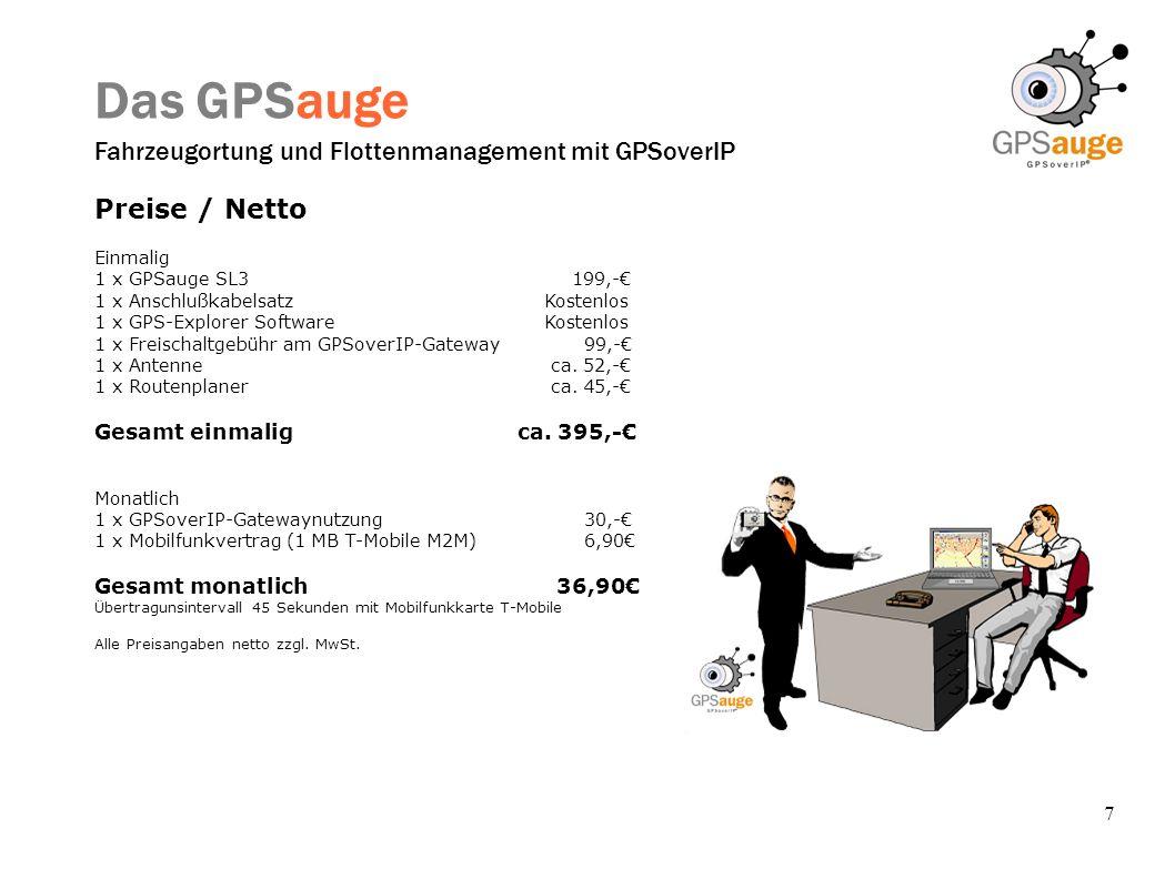 7 Das GPSauge Fahrzeugortung und Flottenmanagement mit GPSoverIP Preise / Netto Einmalig 1 x GPSauge SL3 199,- 1 x Anschlußkabelsatz Kostenlos 1 x GPS