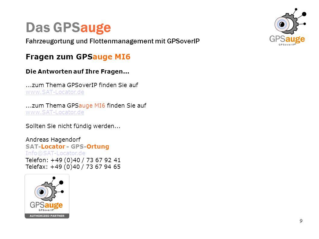 9 Das GPSauge Fahrzeugortung und Flottenmanagement mit GPSoverIP Fragen zum GPSauge MI6 Die Antworten auf Ihre Fragen......zum Thema GPSoverIP finden