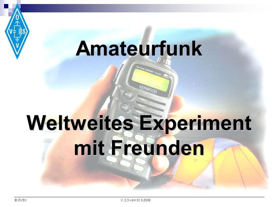 © ÖVSVV. 2.3 vom 31.3.2009 Amateurfunk Weltweites Experiment mit Freunden