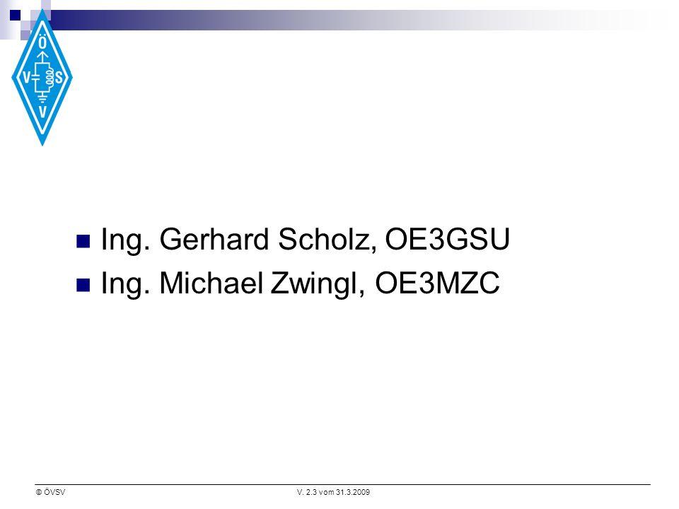 © ÖVSVV. 2.3 vom 31.3.2009 Ing. Gerhard Scholz, OE3GSU Ing. Michael Zwingl, OE3MZC