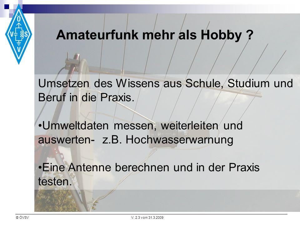 © ÖVSVV. 2.3 vom 31.3.2009 Amateurfunk mehr als Hobby .
