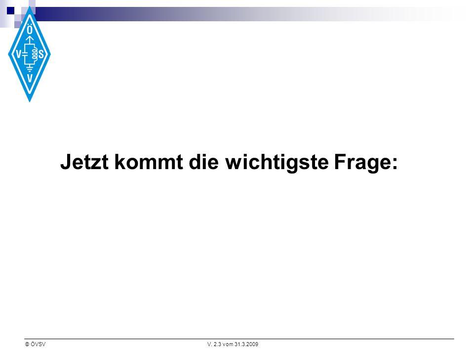 © ÖVSVV. 2.3 vom 31.3.2009 Jetzt kommt die wichtigste Frage: