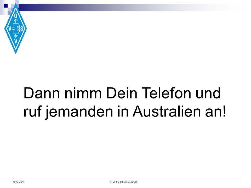 © ÖVSVV. 2.3 vom 31.3.2009 Dann nimm Dein Telefon und ruf jemanden in Australien an!