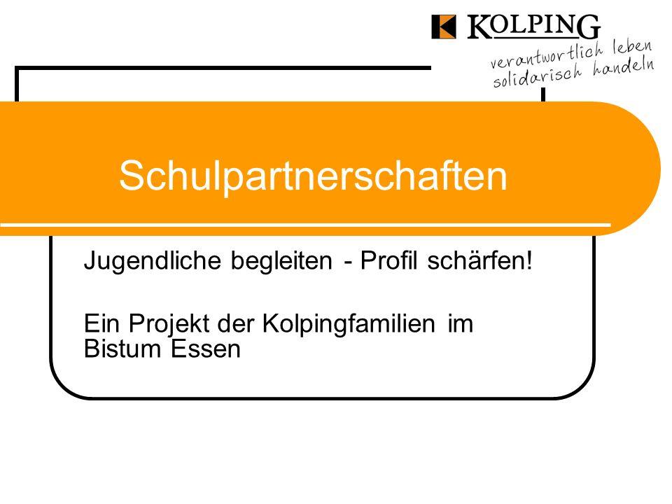 Schulpartnerschaften Jugendliche begleiten - Profil schärfen! Ein Projekt der Kolpingfamilien im Bistum Essen