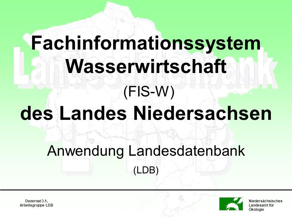 Niedersächsisches Landesamt für Ökologie Dezernat 3.1, Arbeitsgruppe LDB Fachinformationssystem Wasserwirtschaft (FIS-W) des Landes Niedersachsen Anwe