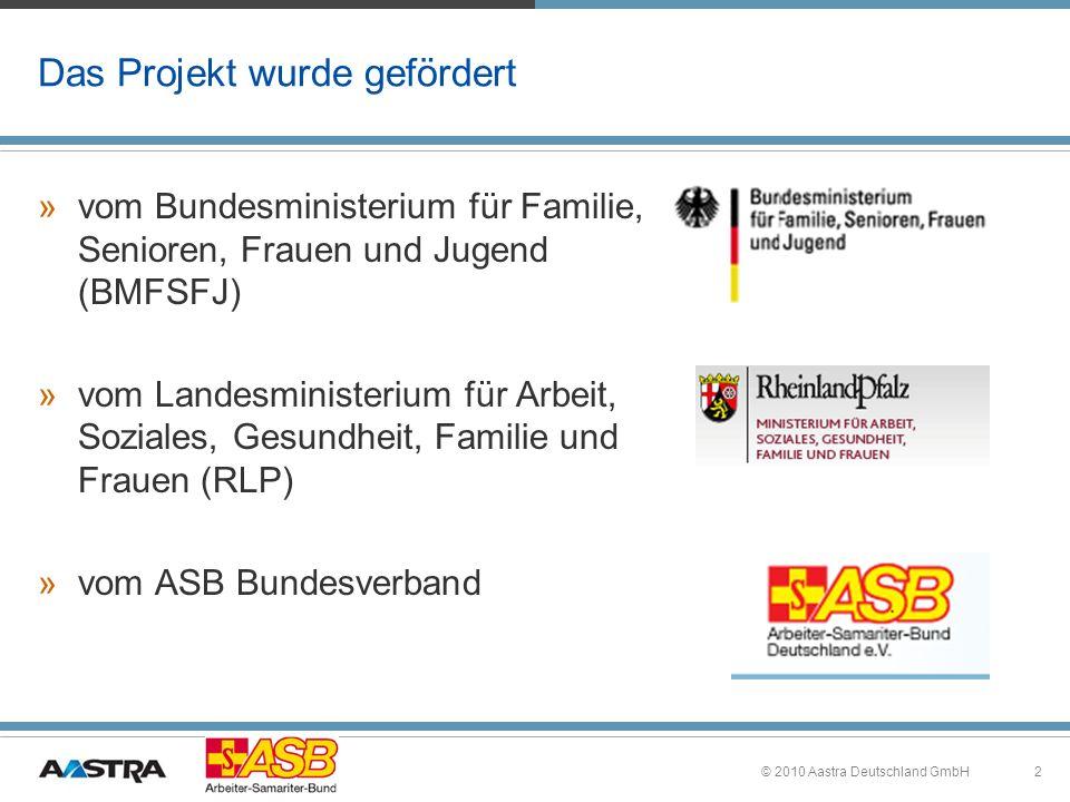 2© 2010 Aastra Deutschland GmbH Das Projekt wurde gefördert »vom Bundesministerium für Familie, Senioren, Frauen und Jugend (BMFSFJ) »vom Landesminist