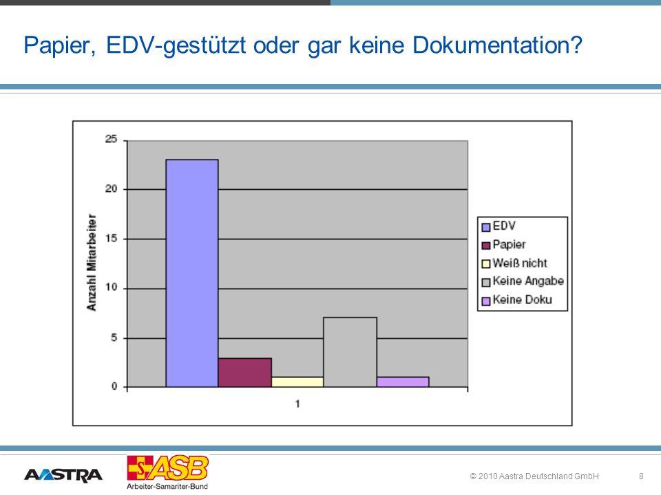 8 Papier, EDV-gestützt oder gar keine Dokumentation? © 2010 Aastra Deutschland GmbH