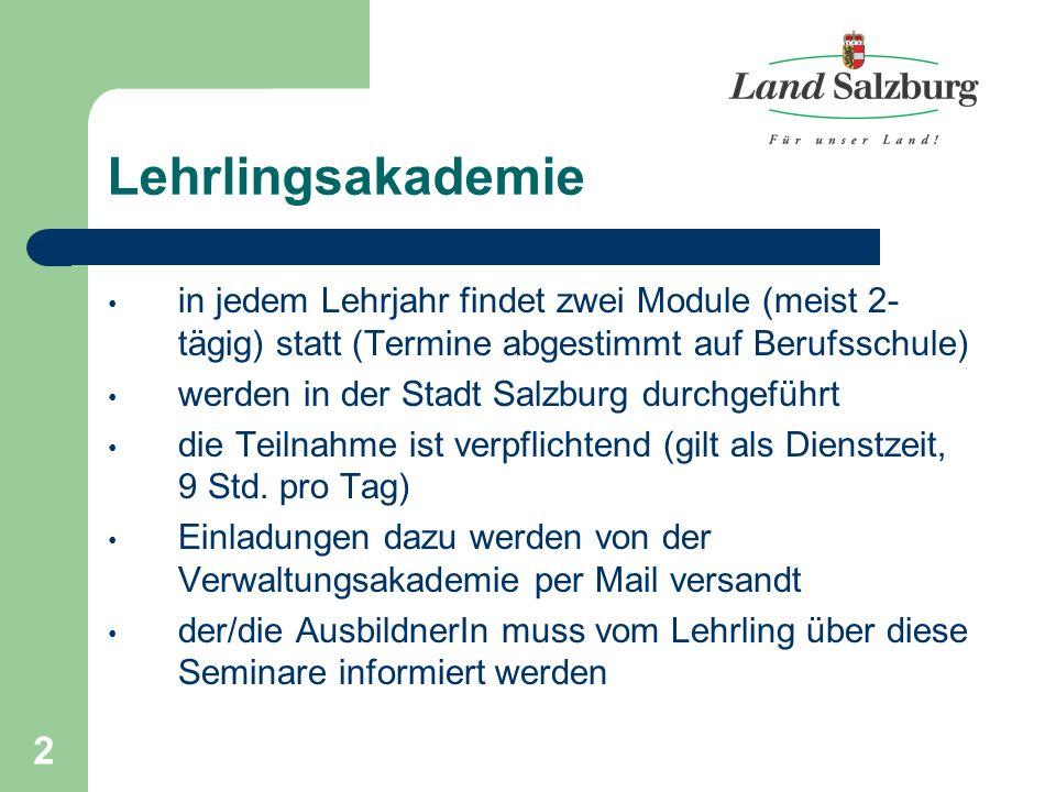 2 in jedem Lehrjahr findet zwei Module (meist 2- tägig) statt (Termine abgestimmt auf Berufsschule) werden in der Stadt Salzburg durchgeführt die Teilnahme ist verpflichtend (gilt als Dienstzeit, 9 Std.