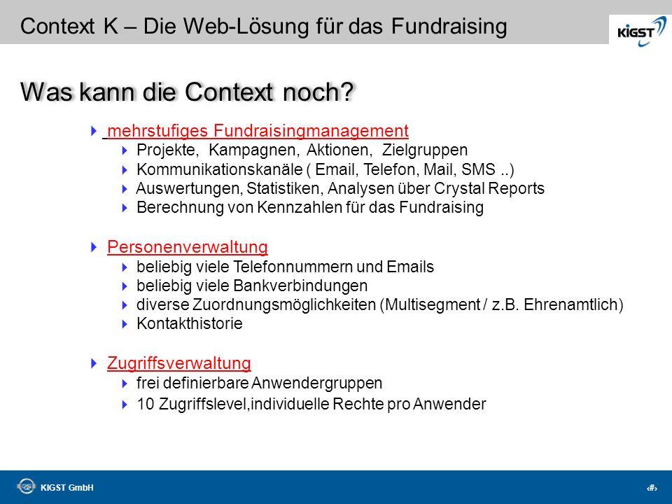 KIGST GmbH 22 Context K – Die Web-Lösung für das Fundraising Was kann die Context noch? zentrale Mandantenverwaltung bilden abgeschlossene Personenpoo