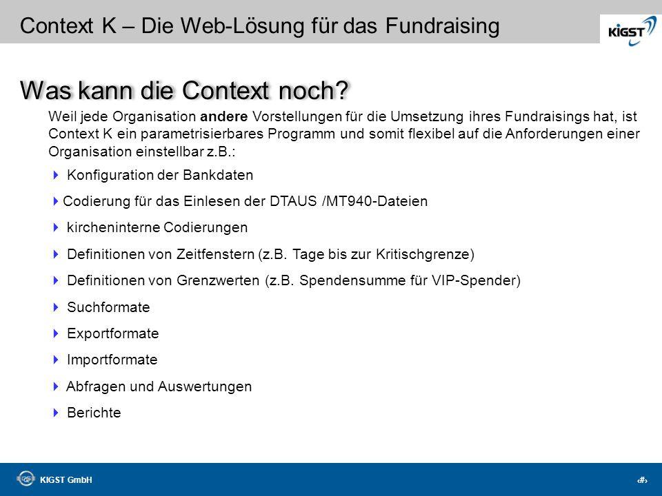 KIGST GmbH 23 Context K – Die Web-Lösung für das Fundraising mehrstufiges Fundraisingmanagement Projekte, Kampagnen, Aktionen, Zielgruppen Kommunikati