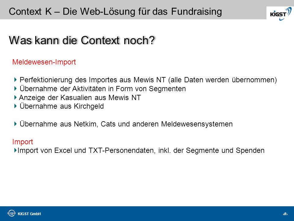 KIGST GmbH 24 Context K – Die Web-Lösung für das Fundraising Weil jede Organisation andere Vorstellungen für die Umsetzung ihres Fundraisings hat, ist