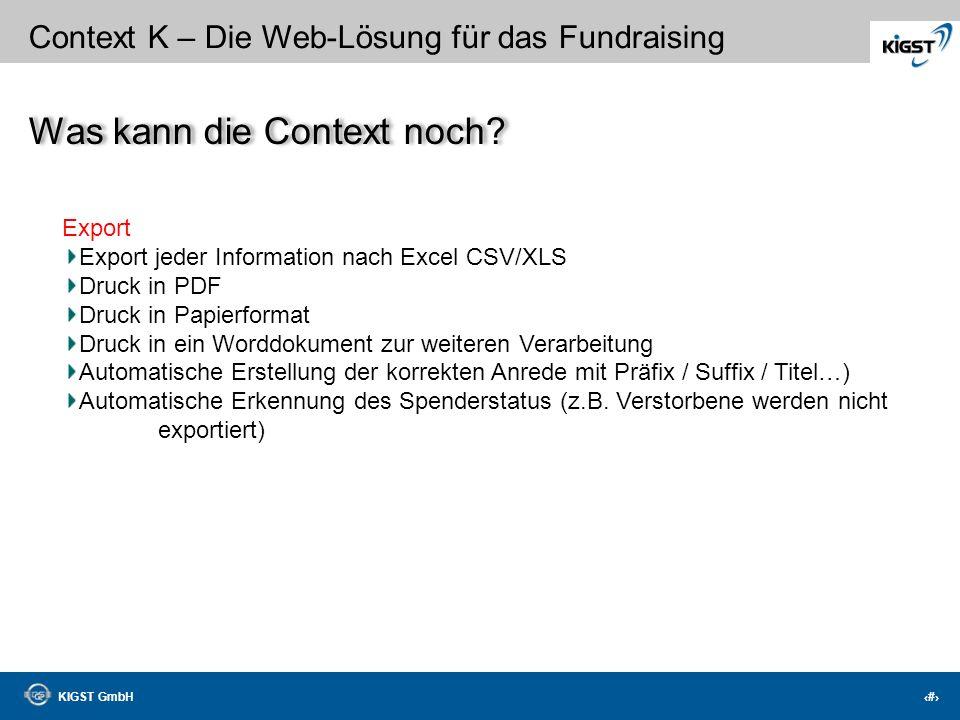 KIGST GmbH 26 Context K – Die Web-Lösung für das Fundraising Buchhaltung Einlesen von DTAUS und MT940 Dateien Ihrer Bank Manuelles verbuchen der Spend
