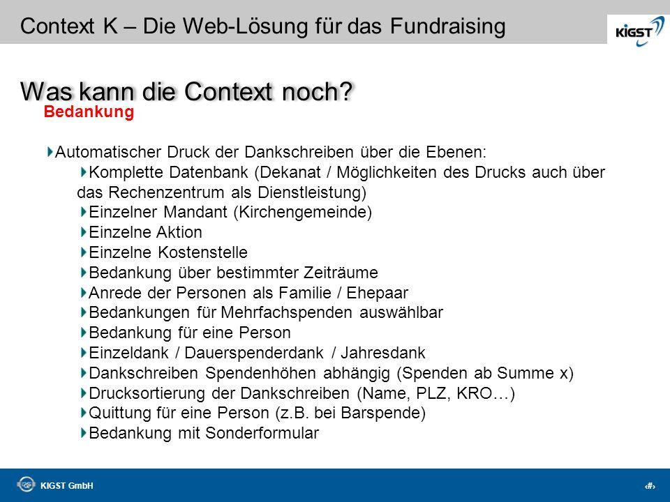 KIGST GmbH 27 Context K – Die Web-Lösung für das Fundraising Export Export jeder Information nach Excel CSV/XLS Druck in PDF Druck in Papierformat Dru