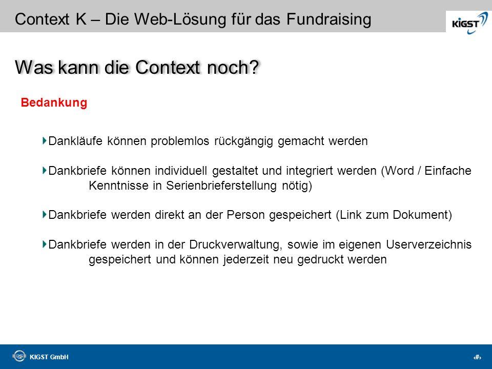 KIGST GmbH 28 Context K – Die Web-Lösung für das Fundraising Bedankung Automatischer Druck der Dankschreiben über die Ebenen: Komplette Datenbank (Dek
