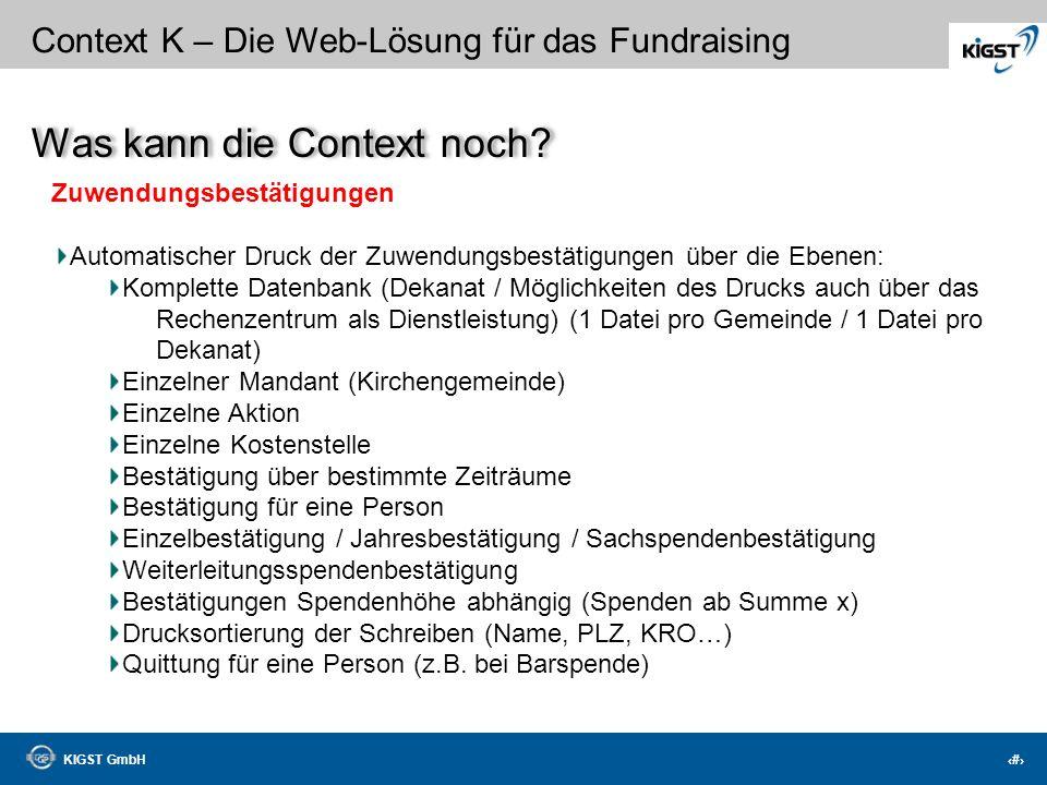 KIGST GmbH 29 Context K – Die Web-Lösung für das Fundraising Dankläufe können problemlos rückgängig gemacht werden Dankbriefe können individuell gesta