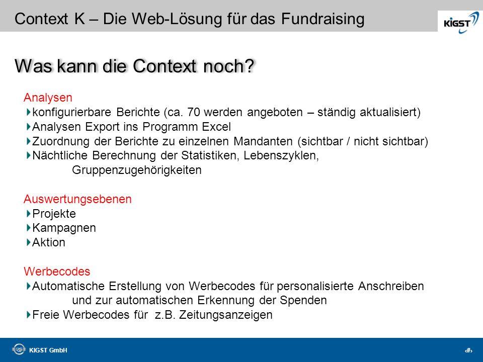 KIGST GmbH 30 Context K – Die Web-Lösung für das Fundraising Zuwendungsbestätigungen Automatischer Druck der Zuwendungsbestätigungen über die Ebenen: