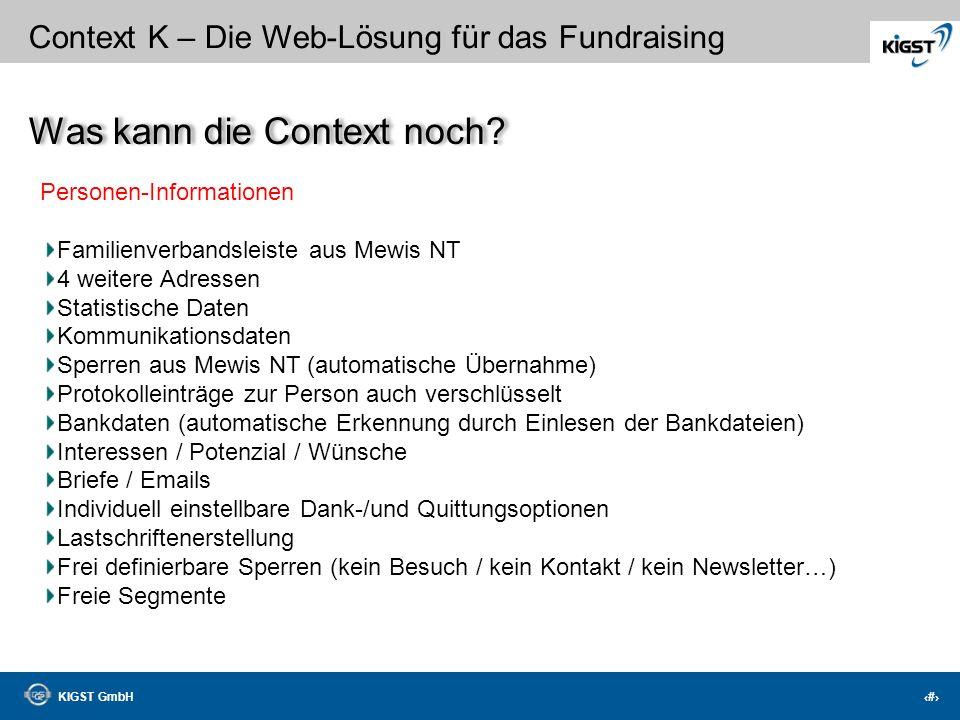 KIGST GmbH 31 Context K – Die Web-Lösung für das Fundraising Analysen konfigurierbare Berichte (ca. 70 werden angeboten – ständig aktualisiert) Analys