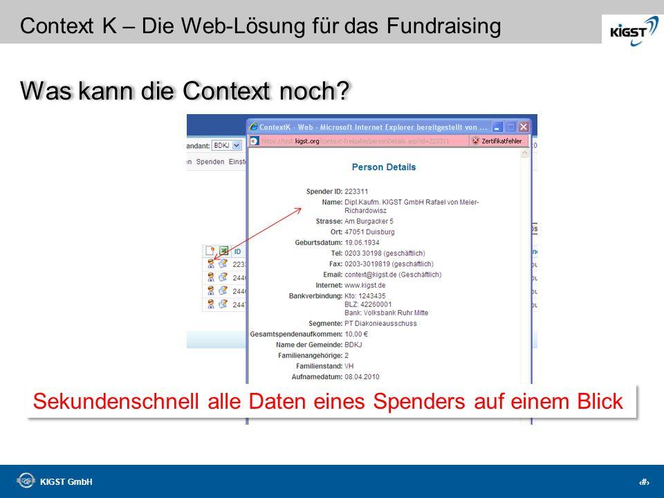 KIGST GmbH 33 Context K – Die Web-Lösung für das Fundraising Arbeitsumgebung Direkte Zusammenarbeit mit Word und Excel Serienbriefe können frei defini
