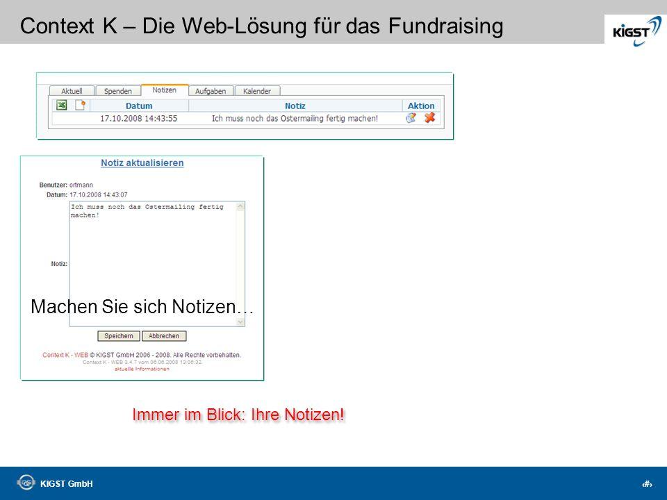 KIGST GmbH 38 Context K – Die Web-Lösung für das Fundraising Ihre unbedankten Spender immer im Blick! Bedanken bevor die Sonne untergeht…