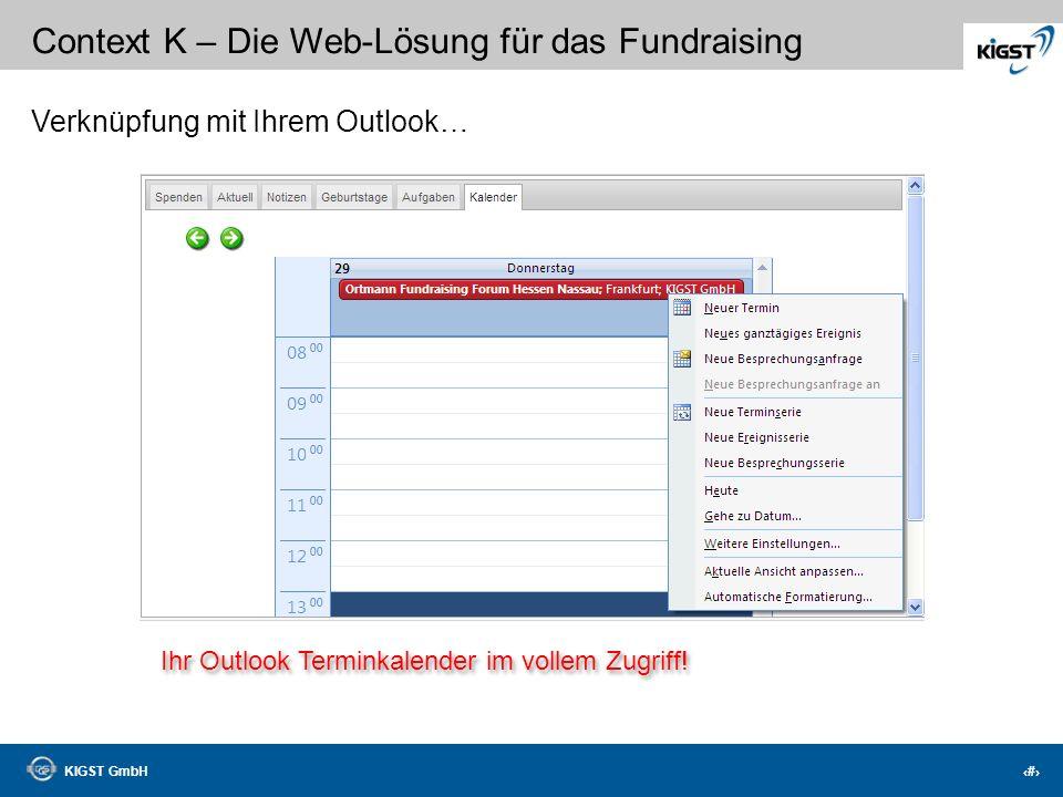 KIGST GmbH 40 Context K – Die Web-Lösung für das Fundraising Verknüpfung mit Ihrem Outlook… Notizen am Spender speichern und Termine planen!