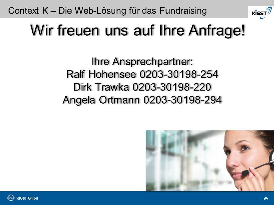 KIGST GmbH 42 Context K – Die Web-Lösung für das Fundraising Fundraisingprofis vereinten Ihr Wissen und Ihre Kompetenzen in der professionellen Fundra