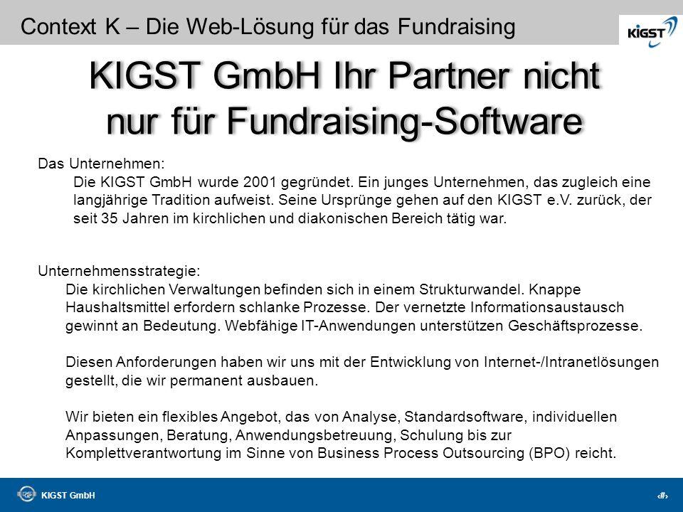 KIGST GmbH 43 Context K – Die Web-Lösung für das Fundraising Wir freuen uns auf Ihre Anfrage! Ihre Ansprechpartner: Ralf Hohensee 0203-30198-254 Dirk