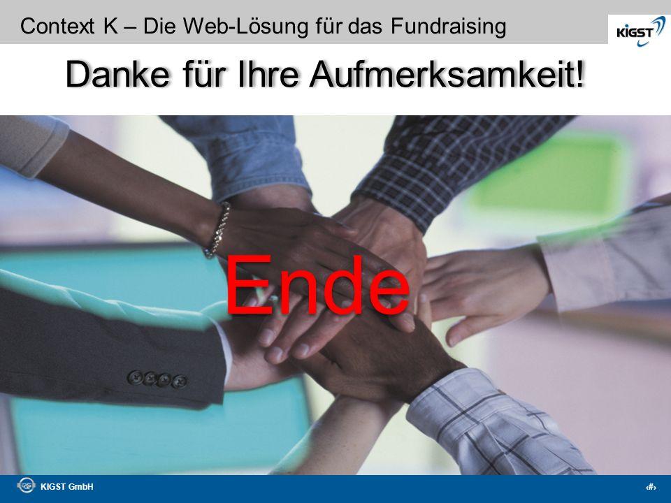 KIGST GmbH 44 Context K – Die Web-Lösung für das Fundraising KIGST GmbH Ihr Partner nicht nur für Fundraising-Software Das Unternehmen: Die KIGST GmbH