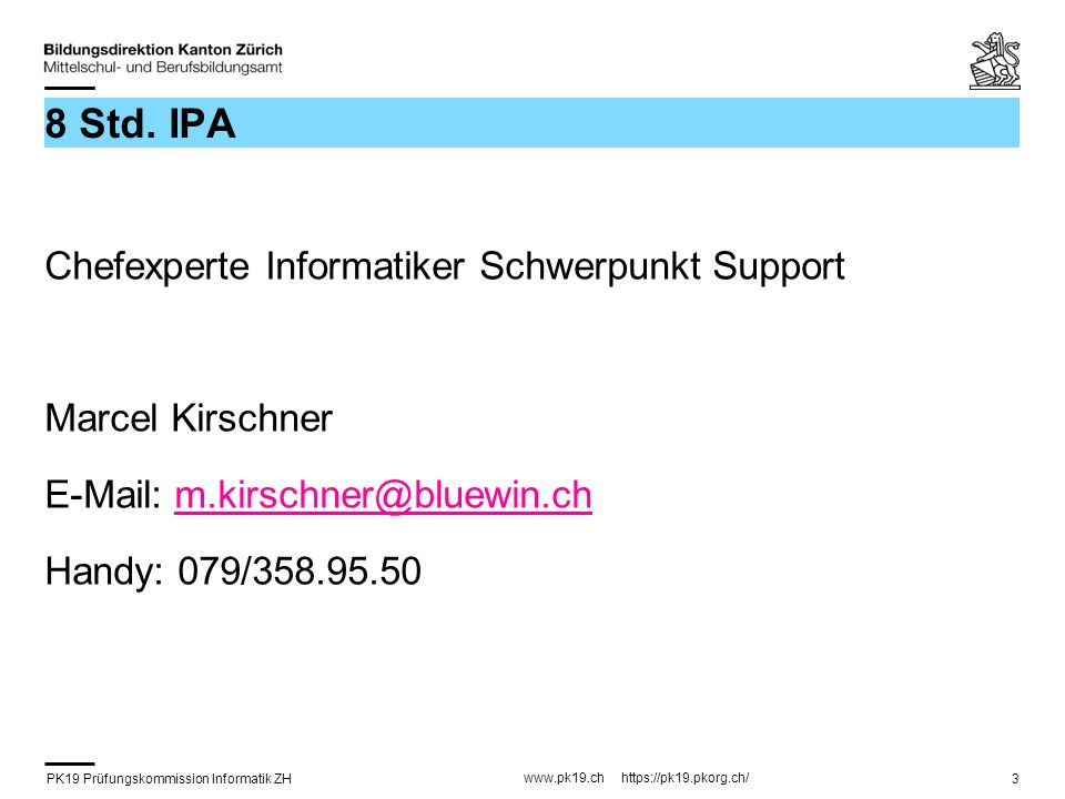 PK19 Prüfungskommission Informatik ZH www.pk19.ch https://pk19.pkorg.ch/ 3 8 Std.