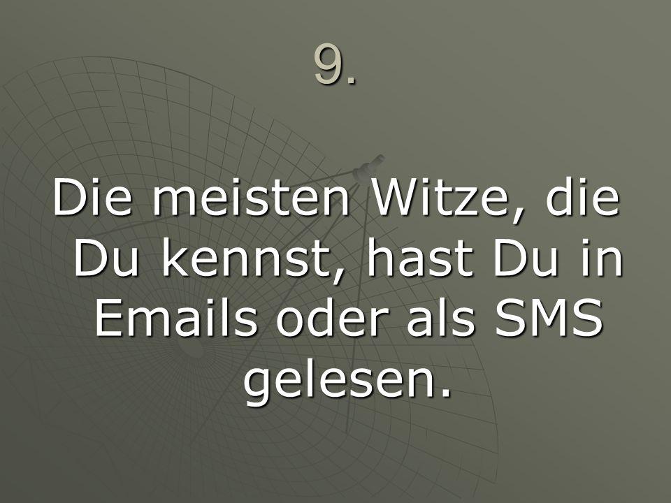 9. Die meisten Witze, die Du kennst, hast Du in Emails oder als SMS gelesen.