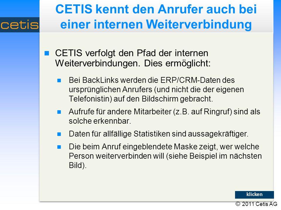 © 2011 Cetis AG CETIS kennt den Anrufer auch bei einer internen Weiterverbindung CETIS verfolgt den Pfad der internen Weiterverbindungen.