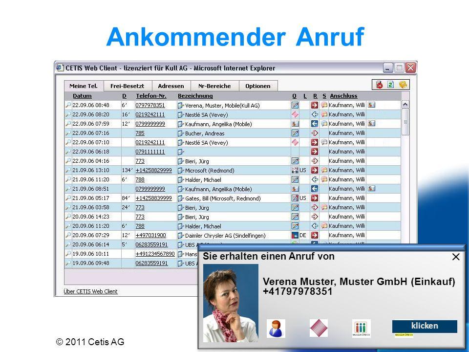 Ankommender Anruf Sie erhalten einen Anruf von Verena Muster, Muster GmbH (Einkauf) +41797978351 klicken © 2011 Cetis AG