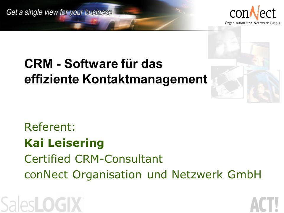 Referent: Kai Leisering Certified CRM-Consultant conNect Organisation und Netzwerk GmbH CRM - Software für das effiziente Kontaktmanagement