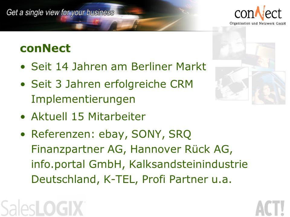 conNect Seit 14 Jahren am Berliner Markt Seit 3 Jahren erfolgreiche CRM Implementierungen Aktuell 15 Mitarbeiter Referenzen: ebay, SONY, SRQ Finanzpar