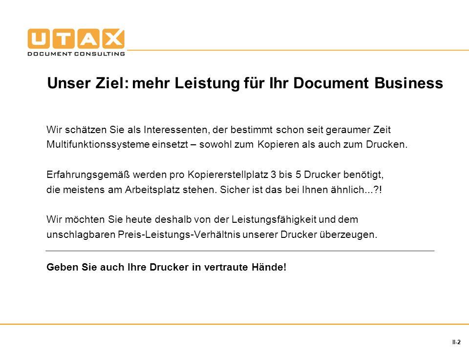 2 II-2 Unser Ziel: mehr Leistung für Ihr Document Business Wir schätzen Sie als Interessenten, der bestimmt schon seit geraumer Zeit Multifunktionssys