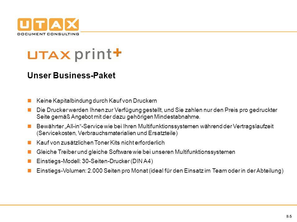 5 II-5 Unser Business-Paket Keine Kapitalbindung durch Kauf von Druckern Die Drucker werden Ihnen zur Verfügung gestellt, und Sie zahlen nur den Preis pro gedruckter Seite gemäß Angebot mit der dazu gehörigen Mindestabnahme.