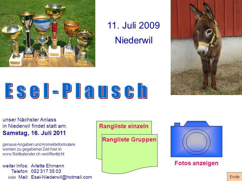 11. Juli 2009 Niederwil unser Nächster Anlass in Niederwil findet statt am: Samstag, 16. Juli 2011 genaue Angaben und Anmeldeformulare werden zu gegeb