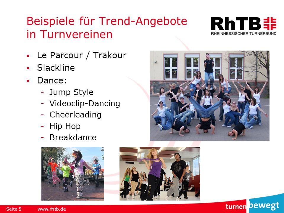 Beispiele für Trend-Angebote in Turnvereinen Le Parcour / Trakour Slackline Dance: -Jump Style -Videoclip-Dancing -Cheerleading -Hip Hop -Breakdance Bewegungskünste: -Jonglage -Zirkus / Akrobatik Seite 6www.rhtb.de