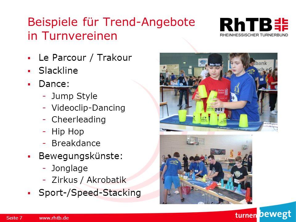 Beispiele für Trend-Angebote in Turnvereinen Le Parcour / Trakour Slackline Dance: -Jump Style -Videoclip-Dancing -Cheerleading -Hip Hop -Breakdance Bewegungskünste: -Jonglage -Zirkus / Akrobatik Sport-/Speed-Stacking Seite 7www.rhtb.de