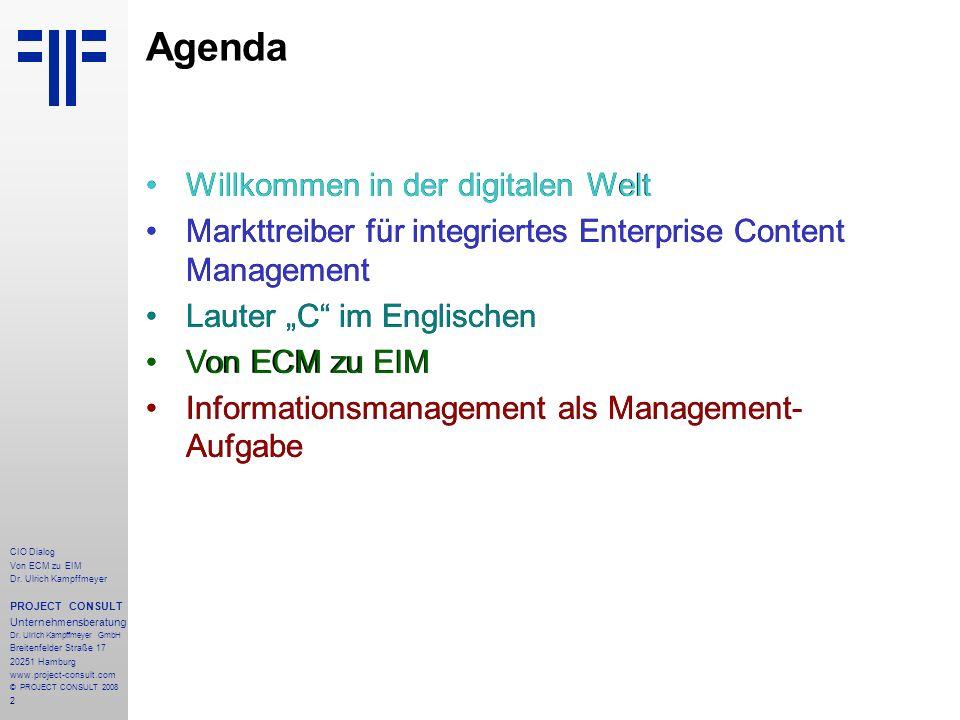 2 CIO Dialog Von ECM zu EIM Dr. Ulrich Kampffmeyer PROJECT CONSULT Unternehmensberatung Dr. Ulrich Kampffmeyer GmbH Breitenfelder Straße 17 20251 Hamb