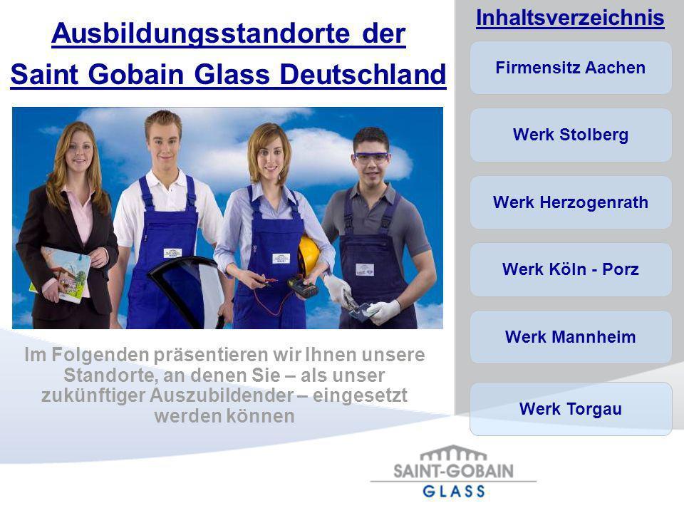 Firmensitz Aachen Werk Stolberg Werk Herzogenrath Werk Köln - Porz Werk Mannheim Inhaltsverzeichnis Werk Torgau Ausbildungsstandorte der Saint Gobain
