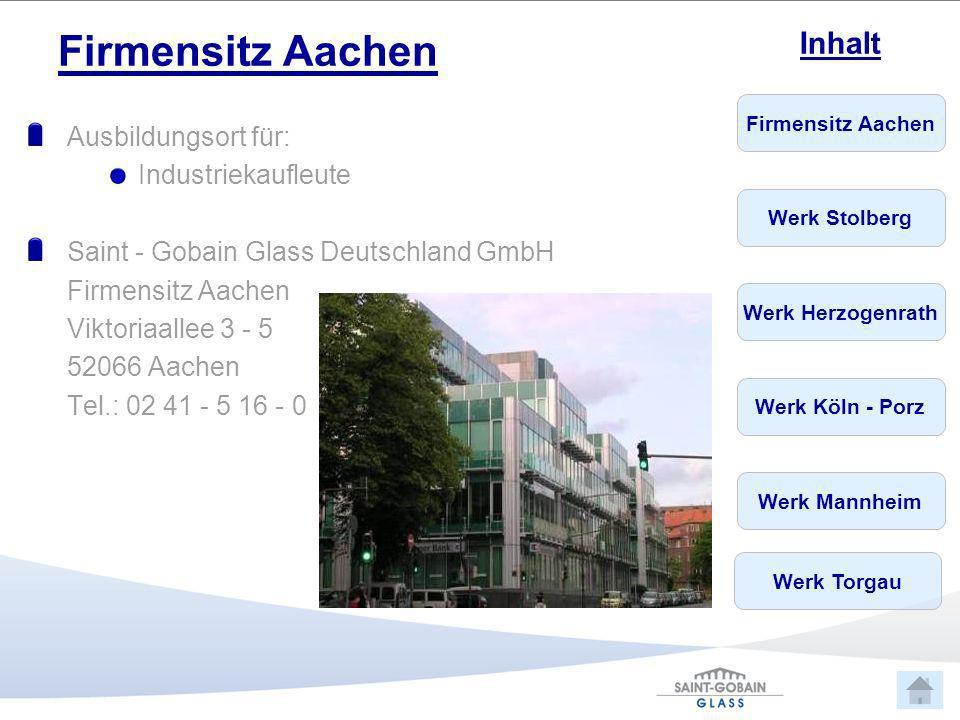 Firmensitz Aachen Werk Stolberg Werk Herzogenrath Werk Köln - Porz Werk Mannheim Inhalt Werk Torgau Firmensitz Aachen Ausbildungsort für: Industriekau
