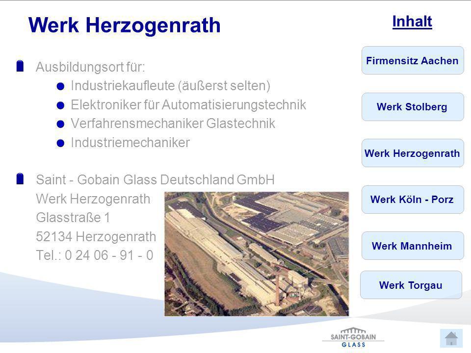 Firmensitz Aachen Werk Stolberg Werk Herzogenrath Werk Köln - Porz Werk Mannheim Inhalt Werk Torgau Werk Herzogenrath Ausbildungsort für: Industriekau