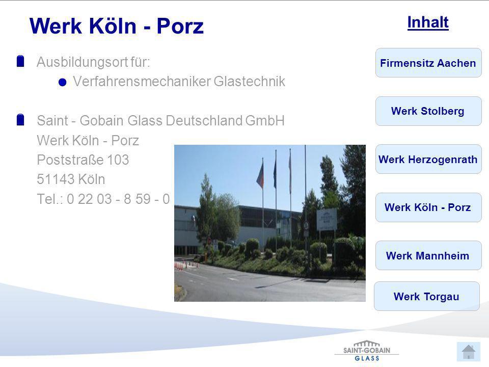 Firmensitz Aachen Werk Stolberg Werk Herzogenrath Werk Köln - Porz Werk Mannheim Inhalt Werk Torgau Werk Köln - Porz Ausbildungsort für: Verfahrensmec