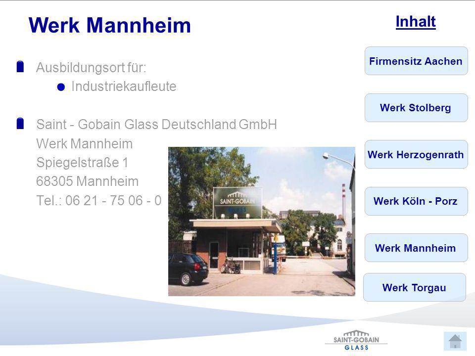 Firmensitz Aachen Werk Stolberg Werk Herzogenrath Werk Köln - Porz Werk Mannheim Inhalt Werk Torgau Ausbildungsort für: Verfahrensmechaniker Glastechnik (m/w) Mechatroniker (m/w) Saint Gobain Glass Deutschland GmbH Solarstr.