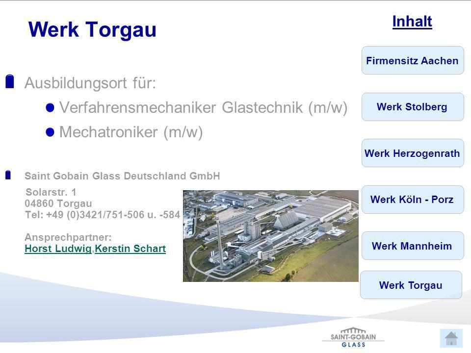 Firmensitz Aachen Werk Stolberg Werk Herzogenrath Werk Köln - Porz Werk Mannheim Inhalt Werk Torgau Ausbildungsort für: Verfahrensmechaniker Glastechn