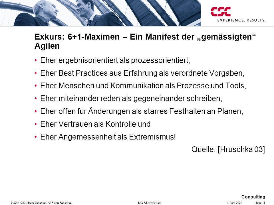 SAQ RE 040401.ppt Consulting © 2004 CSC, Bruno Schenker. All Rights Reserved.Seite 131. April 2004 Exkurs: 6+1-Maximen – Ein Manifest der gemässigten