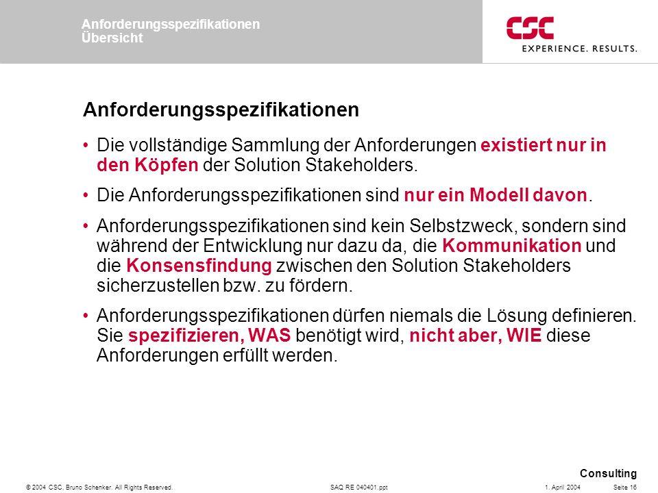 SAQ RE 040401.ppt Consulting © 2004 CSC, Bruno Schenker. All Rights Reserved.Seite 161. April 2004 Anforderungsspezifikationen Die vollständige Sammlu