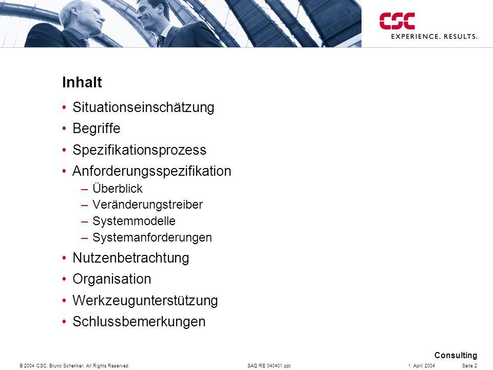 SAQ RE 040401.ppt Consulting © 2004 CSC, Bruno Schenker. All Rights Reserved.Seite 21. April 2004 Inhalt Situationseinschätzung Begriffe Spezifikation