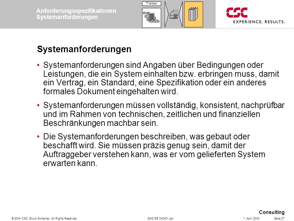 SAQ RE 040401.ppt Consulting © 2004 CSC, Bruno Schenker. All Rights Reserved.Seite 271. April 2004 Systemanforderungen Systemanforderungen sind Angabe